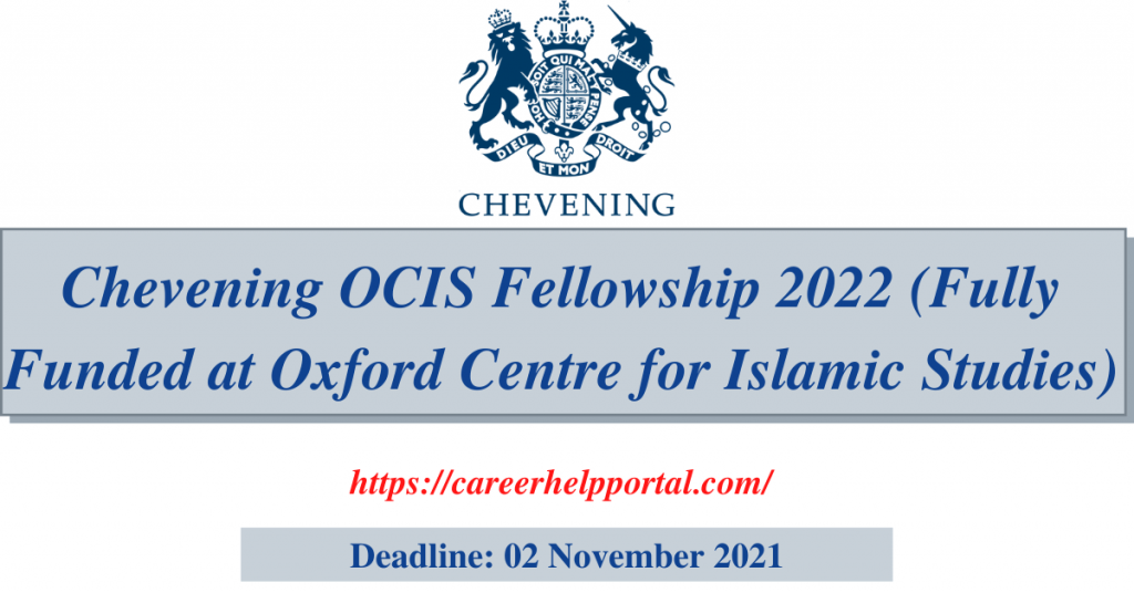 Chevening OCIS Fellowship 2022 (Fully Funded at Oxford Centre for Islamic Studies)