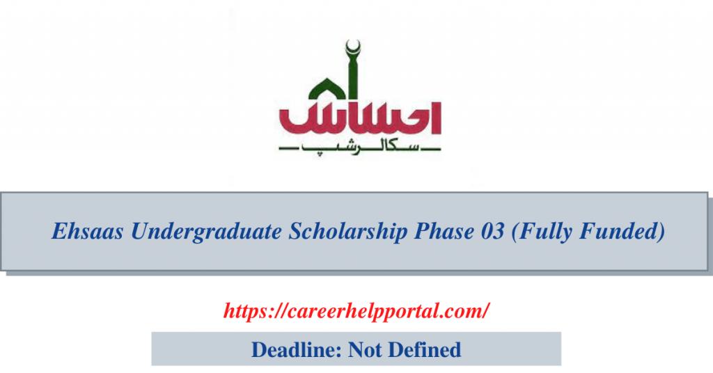 Ehsaas Undergraduate Scholarship Phase 03 (Fully Funded)