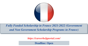 Fully Funded Scholarship in France 2021-2022 (Government and Non Government Scholarship Programs in France)